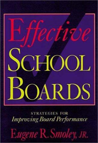 Effective School Boards by Eugene R. Smoley, Jr.