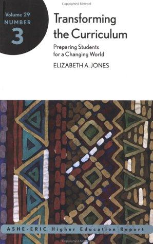 Transforming the Curriculum: Preparing Students for a Changing World by Elizabeth A. Jones