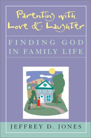 Parenting with Love and Laughter by Jeffrey D. Jones