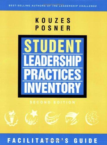 The Student Leadership Practices Inventory (LPI), The Facilitator's Guide (The Leadership Practices Inventory) by James M. Kouzes