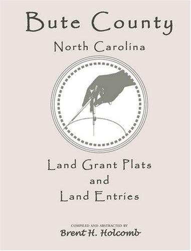 Bute County, North Carolina land grant plats and land entries by Brent Holcomb