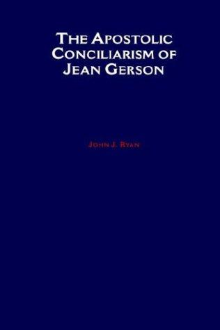 The Apostolic conciliarism of Jean Gerson by Ryan, John J.