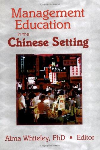 Management Education in the Chinese Setting by Alma M. Whiteley