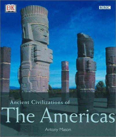 Ancient civilizations of the Americas by Antony Mason