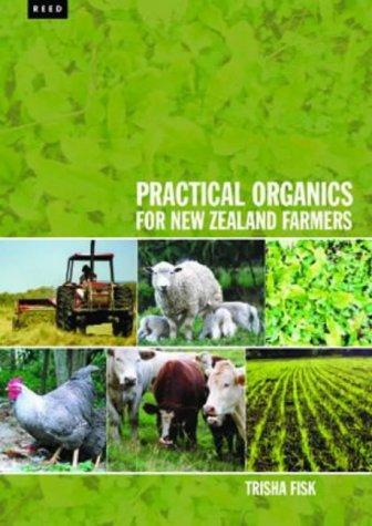 Practical organics for New Zealand farmers by Trisha Fisk