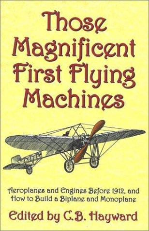 Those Magnificent First Flying Machines by C. B. Hayward