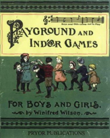 Playground and Indoor Games for Boys and Girls by Winifred Wilson