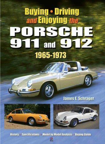 Buying, Driving and Enjoying the Porsche 911 and 912, 1965-1973 by James E. Schrager