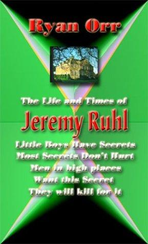 The Life And Times Of Jeremy Ruhl by Ryan Orr