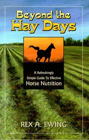 Image 0 of Beyond the Hay Days. A Refreshingly Simple Guide to Effective Horse Nutrition.