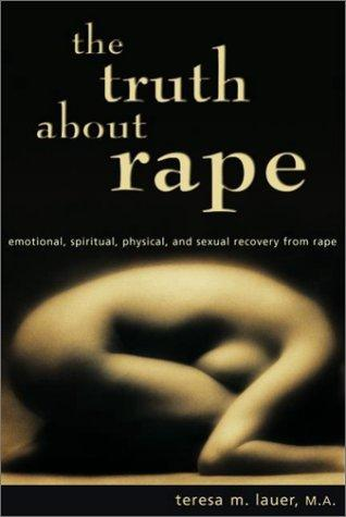 The Truth About Rape by Teresa M. Lauer