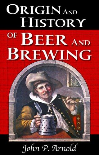 Origin and History of Beer and Brewing by John P. Arnold