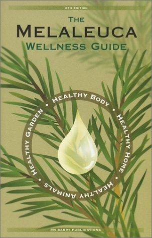 The Melaleuca Wellness Guide by RM Barry Publications