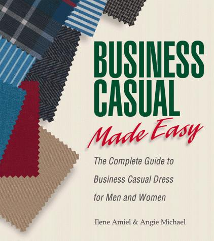 Business Casual Made Easy by Ilene Amiel, Angie Michael Falls, Angie Michael