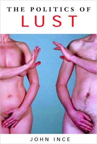 The politics of lust by John G. Ince