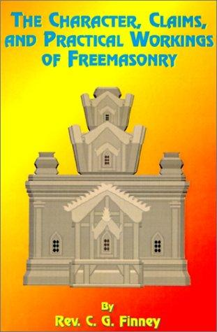 The Character, Claims, and Practical Workings of Freemasonry by Charles Finney