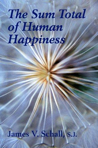 The Sum Total of Human Happiness by James V. Schall