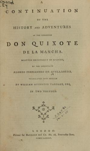 A continuation of the history and adventures of the renowned Don Quixote de la Mancha by Alonso Fernández de Avellaneda