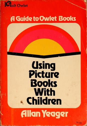 Using picture books with children. by Allan Yeager