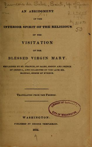 An abridgment of the Interior spirit of the Religious of the visitation of the Blessed Virgin Mary by Francis de Sales, Saint