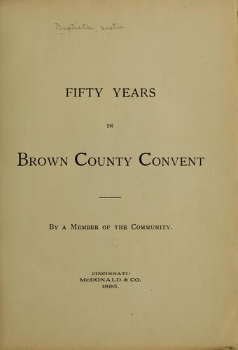 Fifty years in Brown County Convent by Baptista Sister