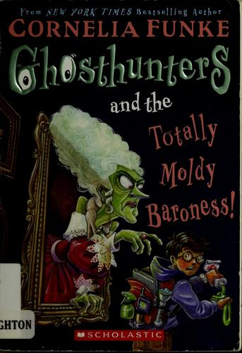 Ghosthunters and the totally moldy baroness! by Cornelia Caroline Funke