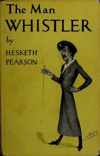 The man Whistler by Hesketh Pearson