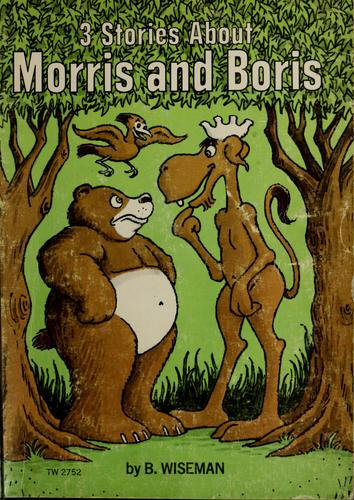 3 stories about Morris and Boris by Bernard Wiseman