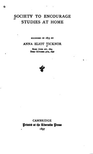 Society to Encourage Studies at Home: Founded in 1873 by Anna Eliot Ticknor ... by