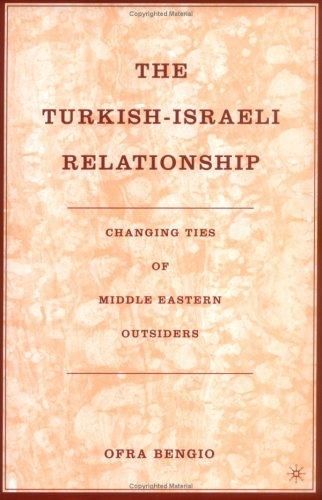 The Turkish-Israeli Relationship by Ofra Bengio