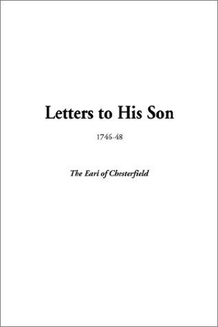 Letters to His Son, 1746-48 by Philip Dormer Stanhope, 4th Earl of Chesterfield