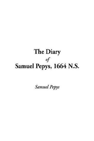 The Diary of Samuel Pepys, 1664 N.S by Samuel Pepys