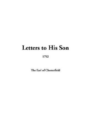 Letters to His Son, 1752 by Philip Dormer Stanhope, 4th Earl of Chesterfield