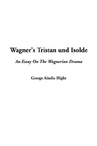 Wagner's Tristan Und Isolde by Hight, George Ainslie