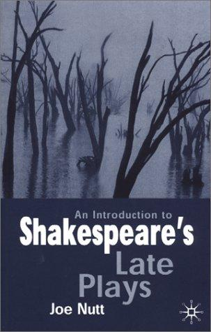 An introduction to Shakespeare's late plays by Nutt, Joe