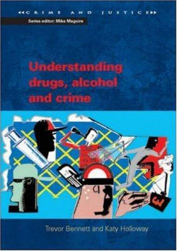 Understanding drugs, alcohol and crime by