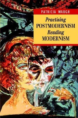 Practising postmodernism, reading modernism by Patricia Waugh