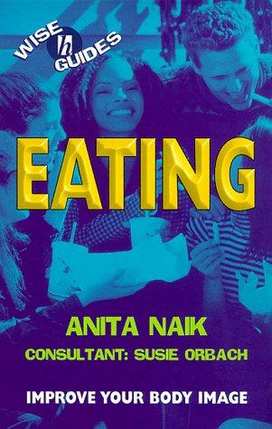 Eating (Wise Guides) by Anita Naik, Susie Orbach