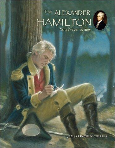 The Alexander Hamilton you never knew by James Lincoln Collier