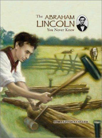 The Abraham Lincoln you never knew by James Lincoln Collier