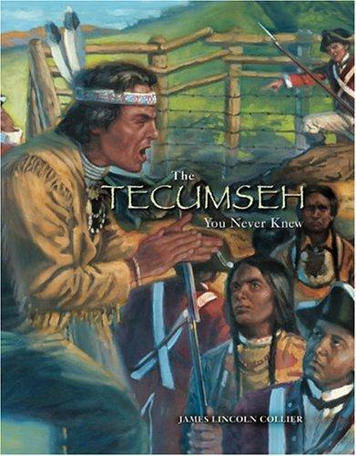 The Tecumseh You Never Knew by James Lincoln Collier