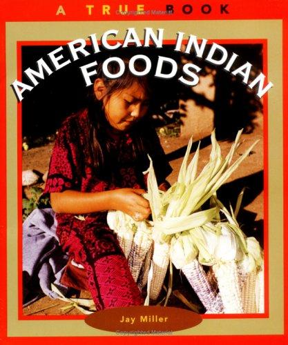 American Indian Foods by Jay Miller