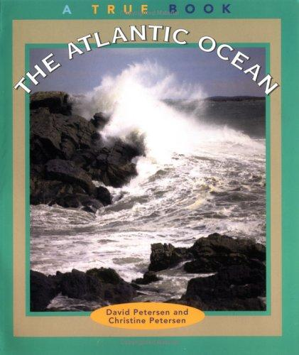 The Atlantic Ocean (True Books : Geography : Bodies of Water) by Christine Petersen