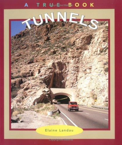 Tunnels (True Books : Buildings and Structures) by Elaine Landau