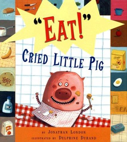 """Eat!"" cried little pig by Jonathan London"