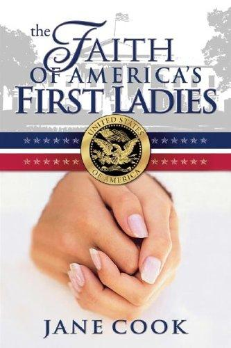 The Faith of America's First Ladies by Jane Hampton Cook