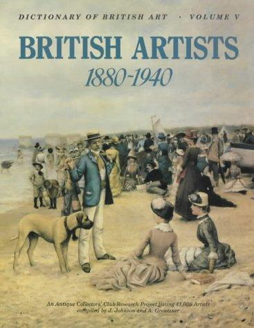 Dictionary of British Art Vol 5, 1880-1940 (Dictionary of British Art) by J. Johnson