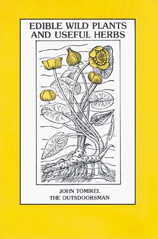 Edible wild plants and useful herbs by John Tomikel