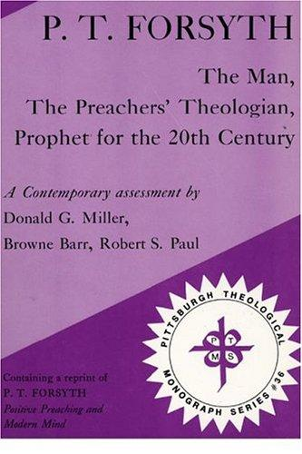 P.T. Forsyth--the man, the preachers' theologian, prophet for the 20th century by Donald G. Miller