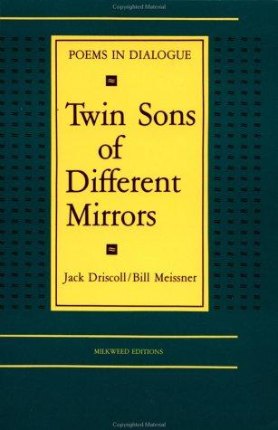 Twin Sons of Different Mirrors by Jack Driscoll, Bill Meissner